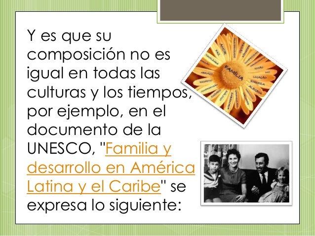 """Y es que su composición no es igual en todas las culturas y los tiempos, por ejemplo, en el documento de la UNESCO, """"Famil..."""