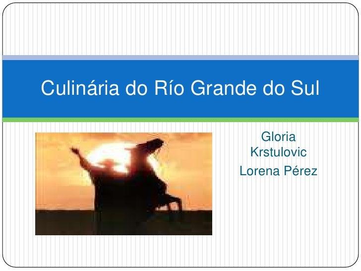Gloria Krstulovic<br />Lorena Pérez<br />Culinária do Río Grande do Sul<br />