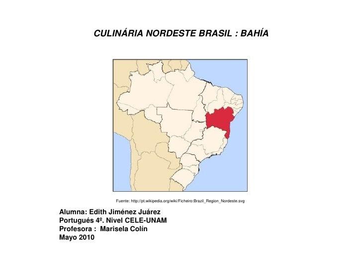 CULINÁRIA NORDESTE BRASIL : BAHÍA<br />Fuente: http://pt.wikipedia.org/wiki/Ficheiro:Brazil_Region_Nordeste.svg<br />Alumn...