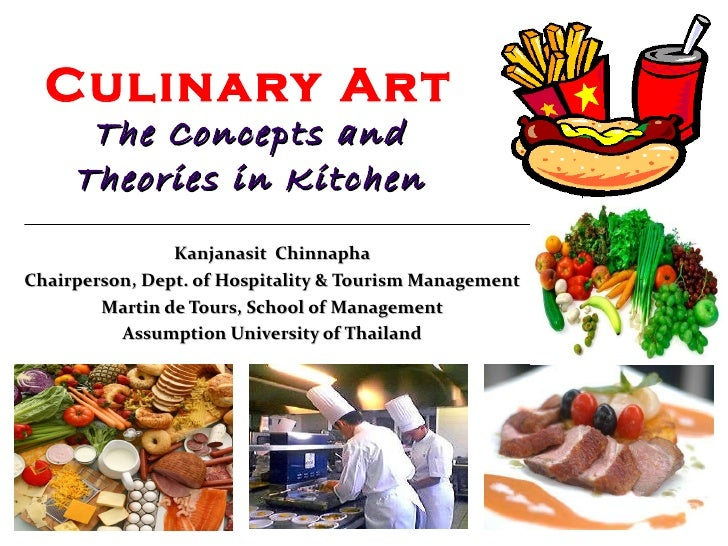 Culinary Art The Concepts and Theories in Kitchen   Kanjanasit  Chinnapha Chairperson, Dept. of Hospitality & Tourism Mana...