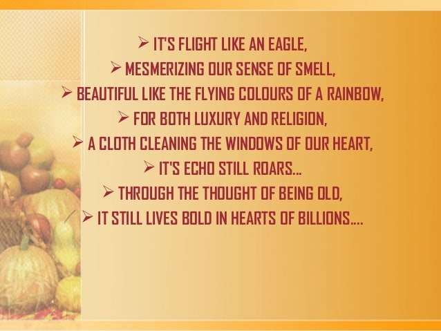  IT'S FLIGHT LIKE AN EAGLE,  MESMERIZING OUR SENSE OF SMELL,  BEAUTIFUL LIKE THE FLYING COLOURS OF A RAINBOW,  FOR BOT...