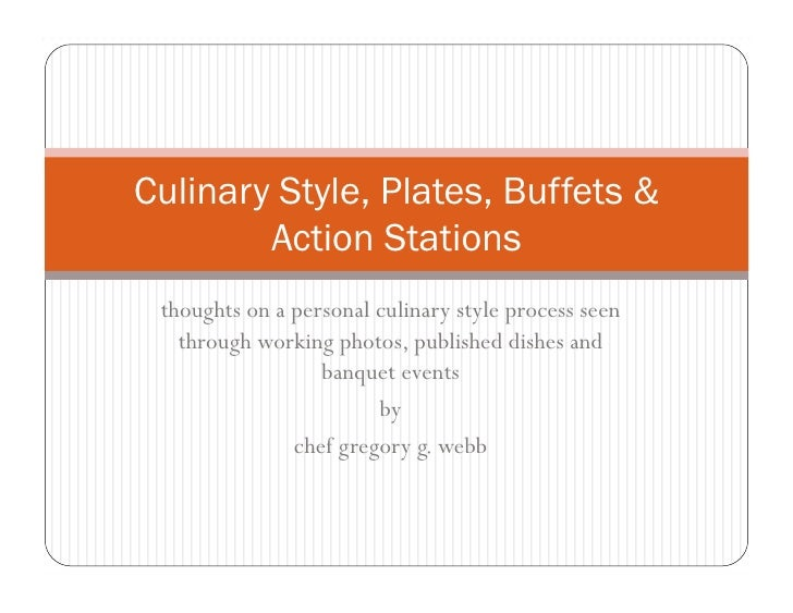 Culinary Style, Plates, Buffets &         Action Stations  thoughts on a personal culinary style process seen    through w...