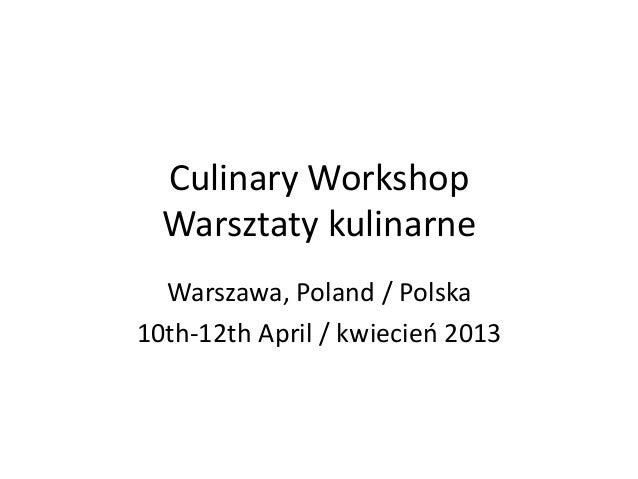 Culinary Workshop Warsztaty kulinarne Warszawa, Poland / Polska 10th-12th April / kwiecień 2013