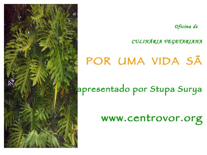 Oficina de  CULINÁRIA VEGETARIANA POR  UMA  VIDA  SÃ apresentado por Stupa Surya www.centrovor.org