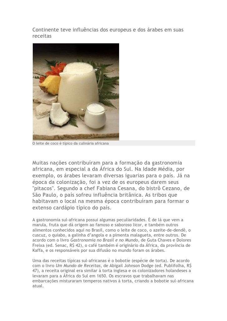Continente teve influências dos europeus e dos árabes em suasreceitasO leite de coco é típico da culinária africanaMuitas ...