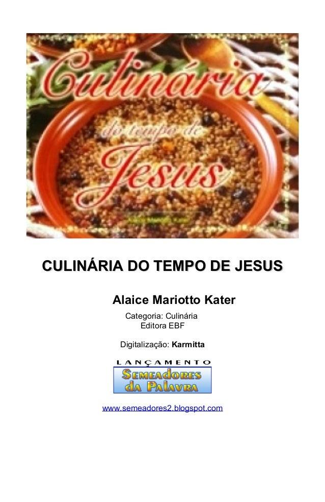 CULINÁRIA DO TEMPO DE JESUSCULINÁRIA DO TEMPO DE JESUS Alaice Mariotto Kater Categoria: Culinária Editora EBF Digitalizaçã...