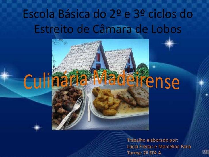Escola Básica do 2º e 3º ciclos do Estreito de Câmara de Lobos<br />Culinária Madeirense<br />Trabalho elaborado por: <br ...