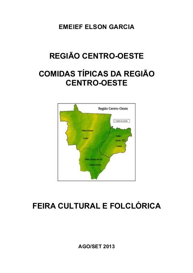 EMEIEF ELSON GARCIA REGIÃO CENTRO-OESTE COMIDAS TÍPICAS DA REGIÃO CENTRO-OESTE FEIRA CULTURAL E FOLCLÓRICA AGO/SET 2013