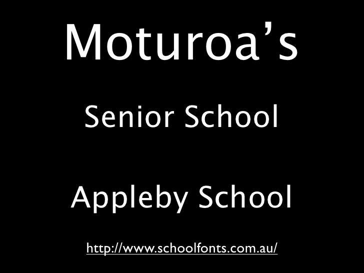Moturoa'sSenior SchoolAppleby Schoolhttp://www.schoolfonts.com.au/