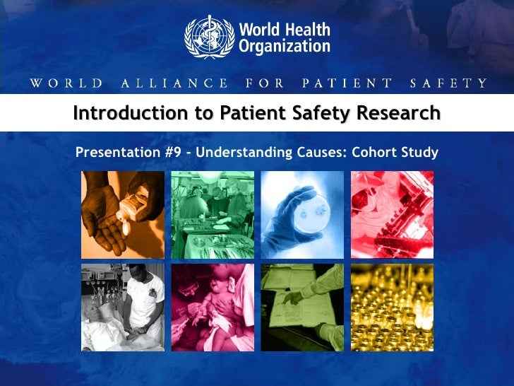 Introduction to Patient Safety Research Presentation #9 - Understanding Causes: Cohort Study