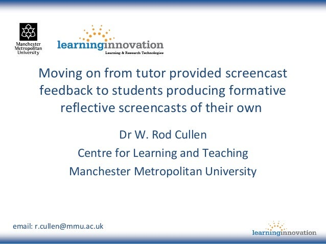 Moving on from tutor provided screencast feedback to students producing formative reflective screencasts of their own Dr W...
