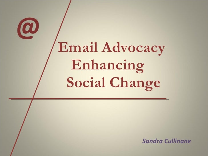 Email Advocacy    Enhancing    Social Change  @  Sandra Cullinane