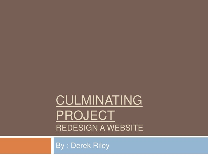Culminating Projectredesign a website<br />By : Derek Riley<br />