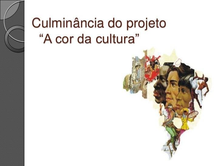 """Culminância do projeto        """"A cor da cultura""""<br />"""