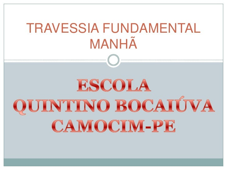 TRAVESSIA FUNDAMENTALMANHÃ<br />ESCOLA<br />QUINTINO BOCAIÚVA<br />CAMOCIM-PE<br />