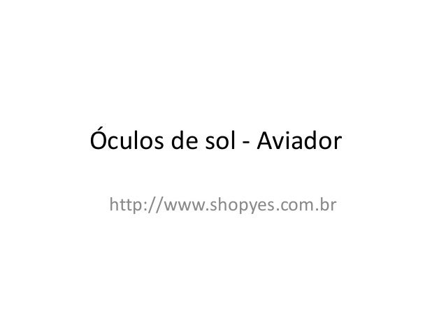 Óculos de sol - Aviador http://www.shopyes.com.br