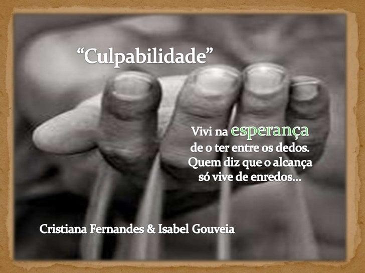 """""""Culpabilidade""""<br />Vivi na esperança de o ter entre os dedos. Quem diz que o alcança só vive de enredos... <br />Cristia..."""