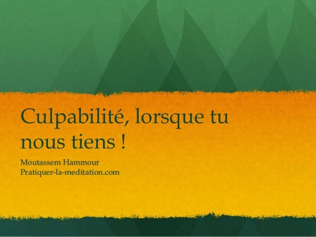 Culpabilité, lorsque tunous tiens !Moutassem HammourPratiquer-la-meditation.com