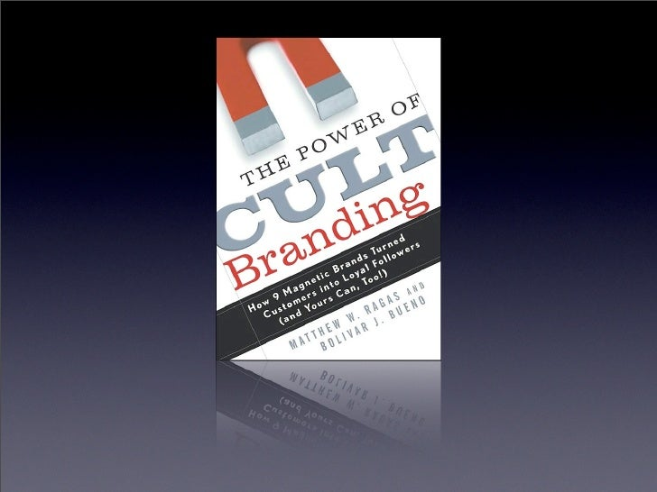 Cult brands bring...   • Loyalty and devotion • Repeat usage • Higher prices • Promotion by users