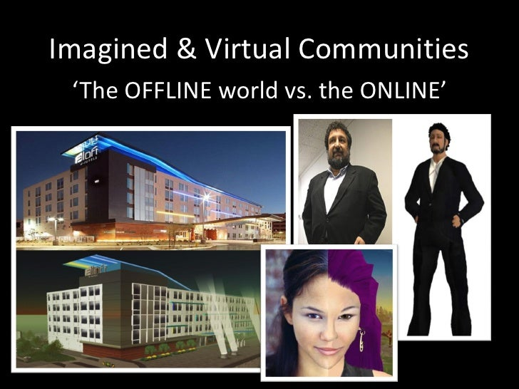 Imagined & Virtual Communities  'The OFFLINE world vs. the ONLINE'