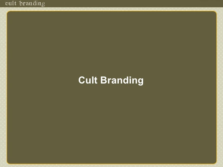 <ul><li>Cult Branding </li></ul>www.cultbranding.com