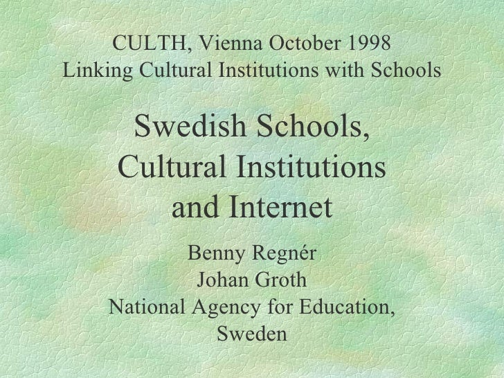 CULTH, Vienna October 1998 Linking Cultural Institutions with Schools Swedish Schools, Cultural Institutions and Internet ...
