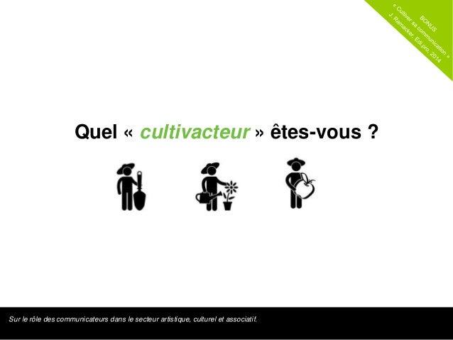 Quel « cultivacteur » êtes-vous ?  Sur le rôle des communicateurs dans le secteur artistique, culturel et associatif.