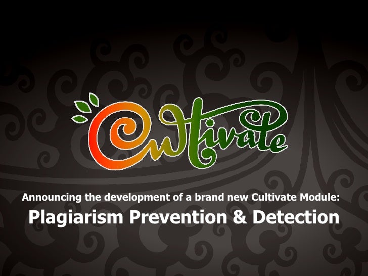 Announcing the development of a brand new Cultivate Module:   Plagiarism Prevention & Detection