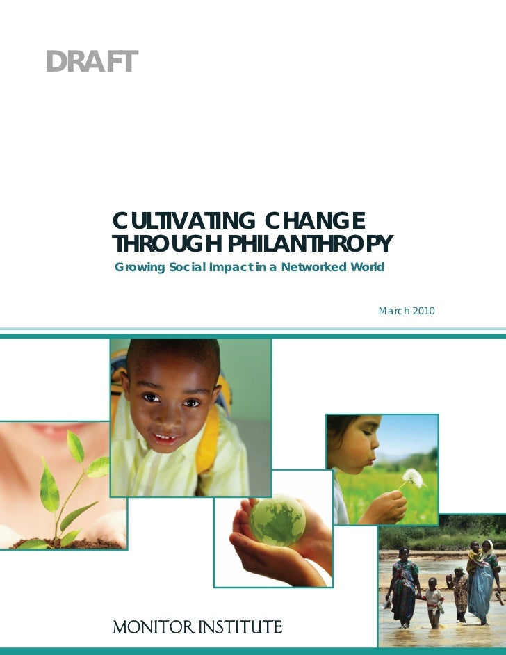 DRAFT        CULTIVATING CHANGE    THROUGH PHILANTHROPY     Growing Social Impact in a Networked World                    ...