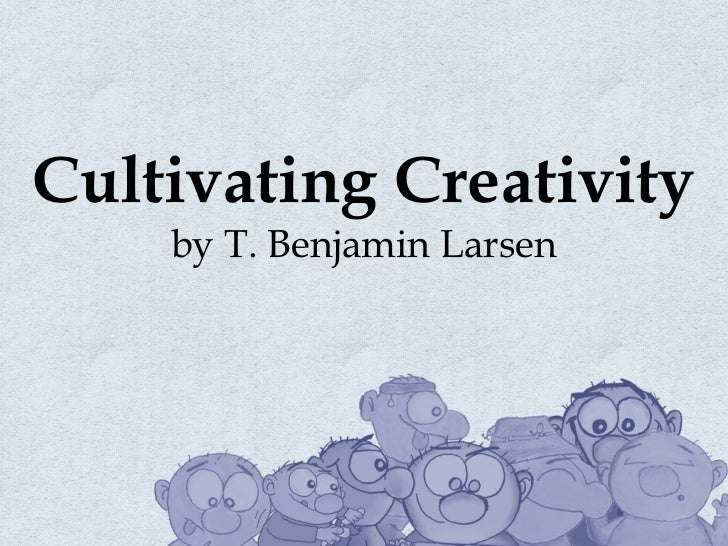 Cultivating Creativity by T. Benjamin Larsen