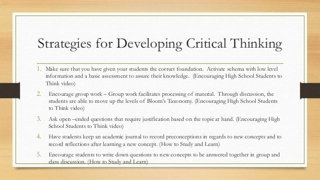 Strategies for Developing Critical Thinking 1. Make sure that you have given your students the correct foundation. Activat...