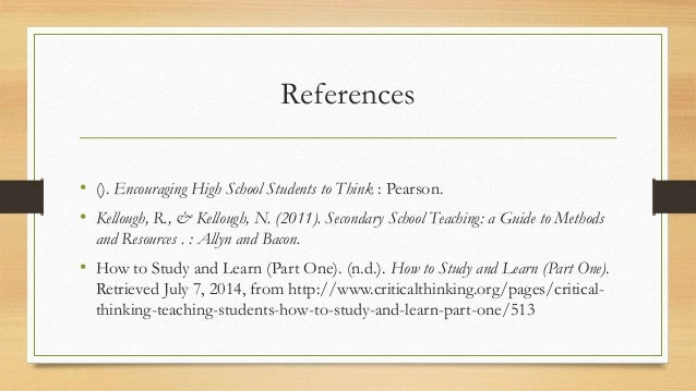 References • (). Encouraging High School Students to Think : Pearson. • Kellough, R., & Kellough, N. (2011). Secondary Sch...