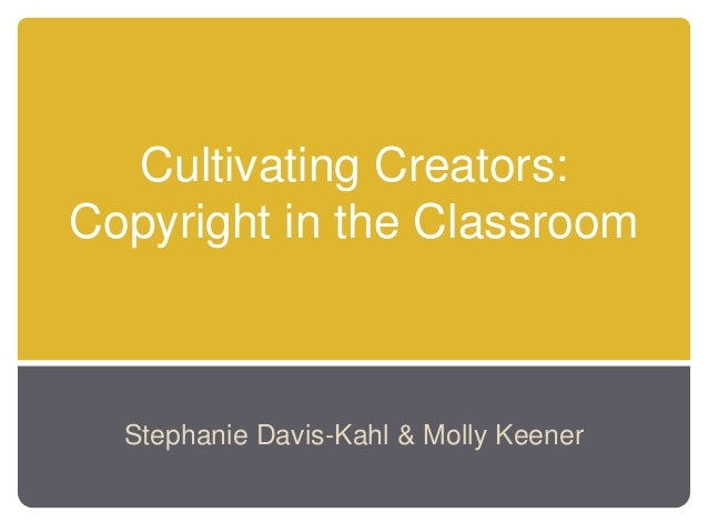 Cultivating Creators: Copyright in the Classroom