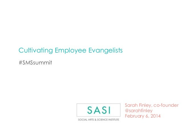 Cultivating Employee Evangelists #SMSsummit  Sarah Finley, co-founder @sarahfinley February 6, 2014