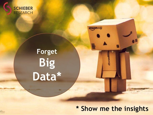 Forget Big Data* * Show me the insights