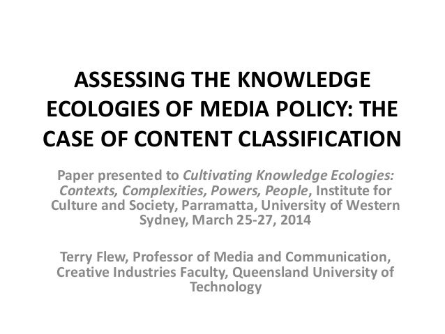 ASSESSING THE KNOWLEDGE ECOLOGIES OF MEDIA POLICY: THE CASE OF CONTENT CLASSIFICATION Paper presented to Cultivating Knowl...