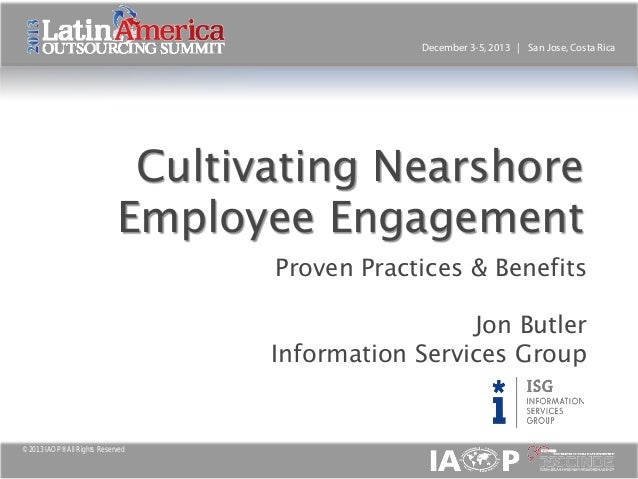 December 3-5, 2013 | San Jose, Costa Rica  Cultivating Nearshore Employee Engagement  Proven Practices & Benefits  Jon But...