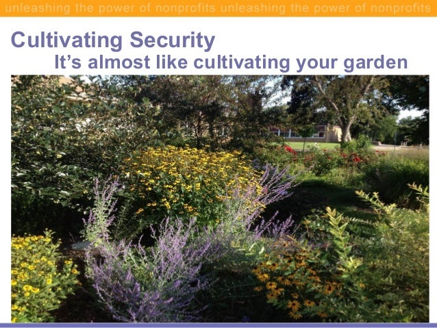 Cultivating SecurityIt's almost like cultivating your garden© MAP for Nonprofits - 2013