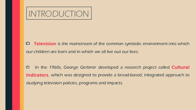 an introduction to gerbners cultivation theory and television Gerbner, ~ al, '980b) in this chapter we summarize and illustrate our theory of  the dynamics of the cultivation process teleyision in society television is a.
