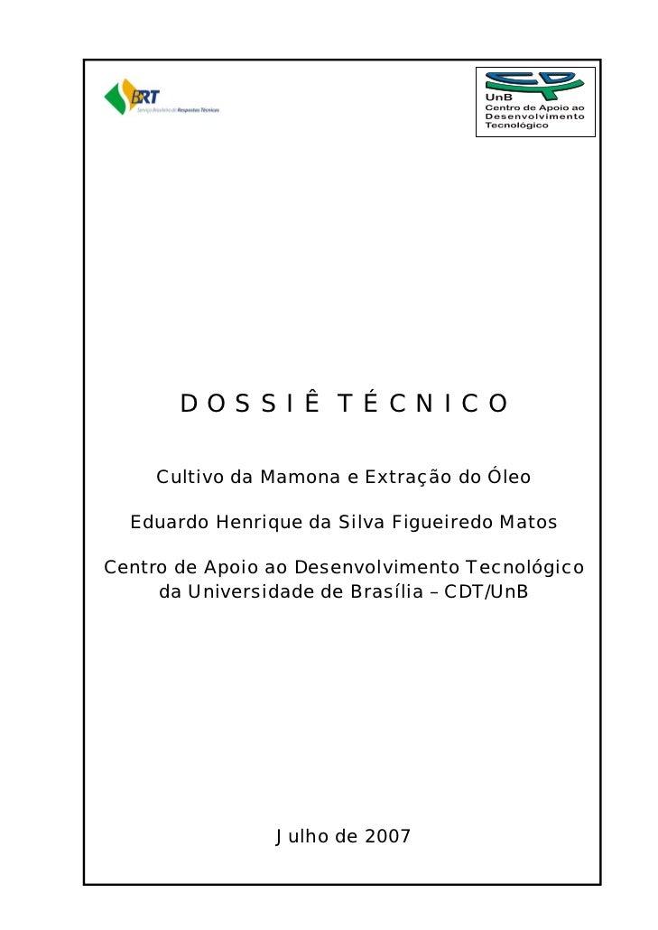 DOSSIÊ TÉCNICO       Cultivo da Mamona e Extração do Óleo    Eduardo Henrique da Silva Figueiredo Matos  Centro de Apoio a...