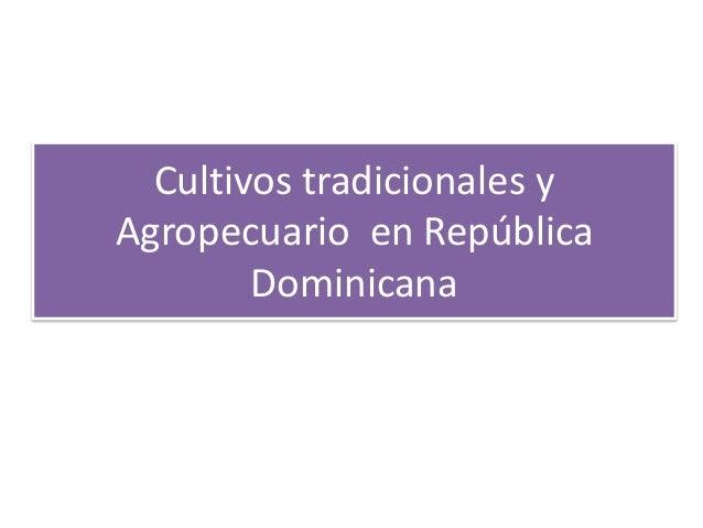 Cultivos tradicionales y Agropecuario en República Dominicana