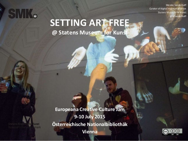 SETTING ART FREE @ Statens Museum for Kunst Europeana Creative Culture Jam 9-10 July 2015 Österreichische Nationalbiblioth...