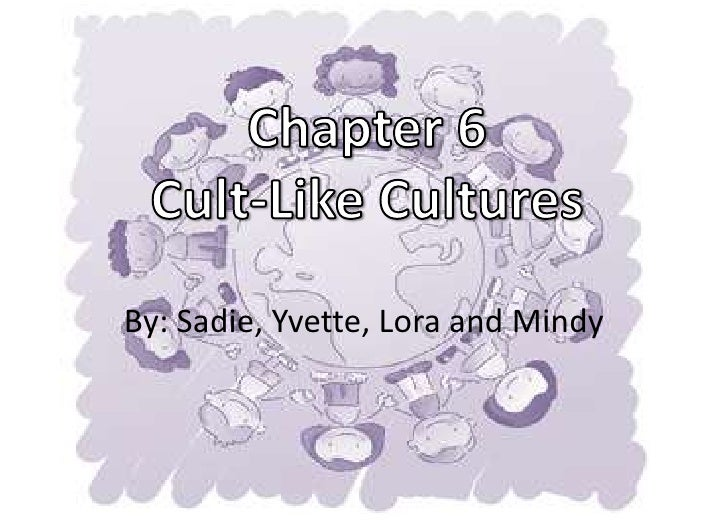By: Sadie, Yvette, Lora and Mindy<br />Chapter 6Cult-Like Cultures<br />