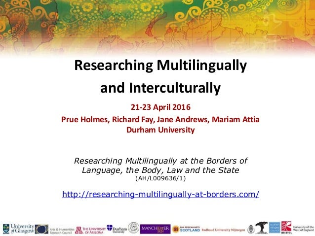 Researching Multilingually at the Borders of Language, the Body, Law and the State (AH/L009636/1) http://researching-multi...