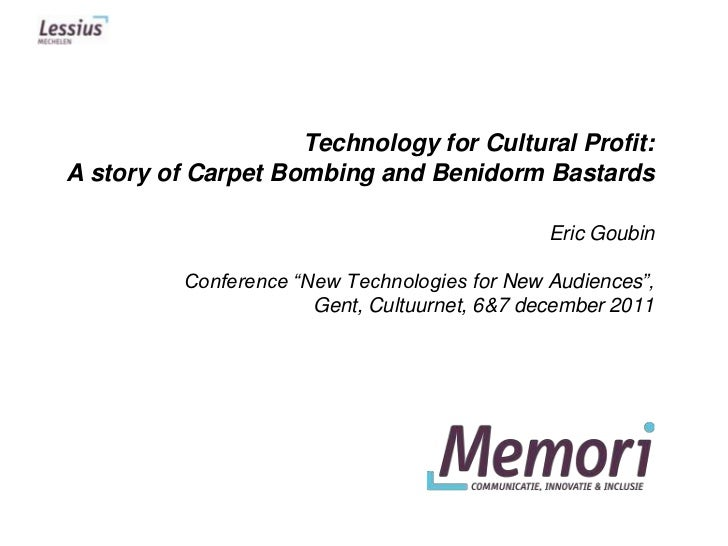Technology for Cultural Profit:A story of Carpet Bombing and Benidorm Bastards                                            ...