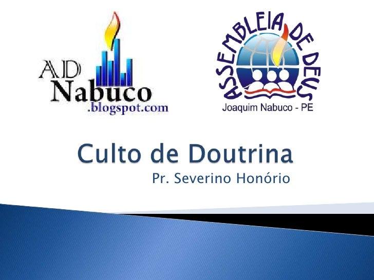 Culto de Doutrina<br />Pr. Severino Honório<br />
