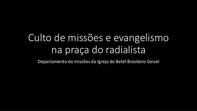 Culto de missões e evangelismo na praça do radialista Departamento de missões da Igreja do Betel Brasileiro Geisel
