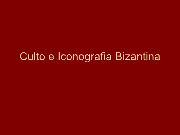 Culto e Iconografia Bizantina