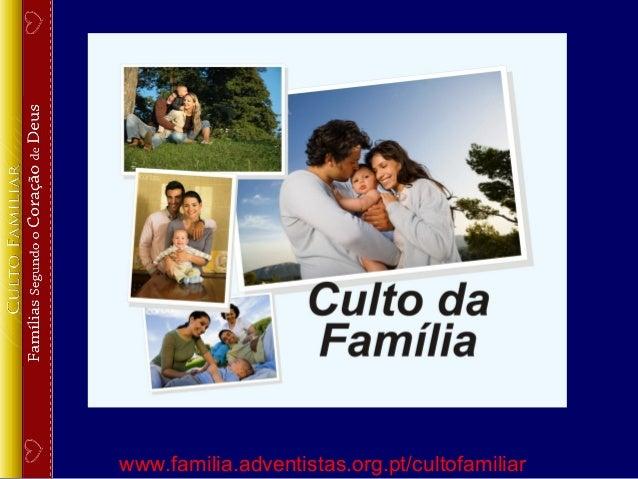 www.familia.adventistas.org.pt/cultofamiliar