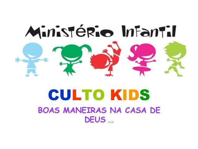 CULTO KIDS BOAS MANEIRAS NA CASA DE DEUS ...